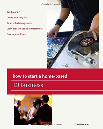 How to Start a Home-based DJ Business (Home-Based Business)
