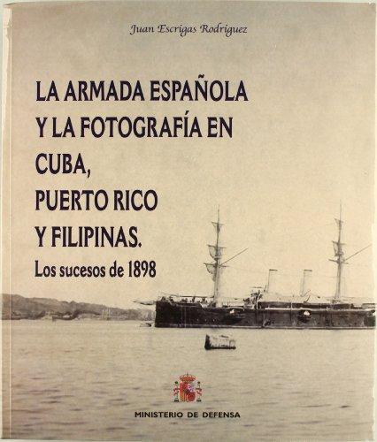 La Armada Española y la fotografía en Cuba, Puerto Rico y Filipinas: los sucesos de 1898 por Juan Escrigas Rodríguez