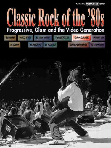 Classic Rock of the 80's - Progressive, Glam and the Video Generation: (Guitar Tab) (Classic Rock Series)