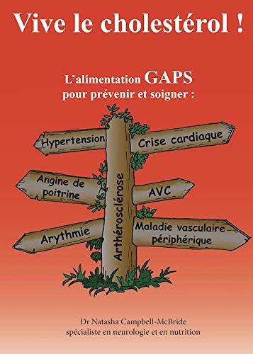 Vive le cholestérol ! Traitement et prévention par le régime GAPS pour l'athérosclérose, angine de poitrine, crise cardiaque, hypertension artérielle, accident vasculaire cérébral, arythmie...