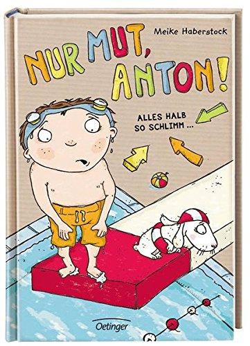 Nur Mut, Anton!: Alles halb so schlimm ...