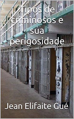 Tipos de criminosos e sua perigosidade (Portuguese Edition) por Jean Elifaite Gué
