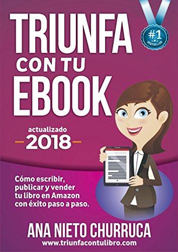 Triunfa con tu ebook: Cómo escribir, publicar y vender tu libro con éxito (Incluye Acceso GRATIS al Taller Online: Escribir tu Bestseller en 60 días) por Ana Nieto