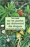 Tout savoir sur les plantes qui deviennent des drogues : pavots, coca, cannabis, champignons hallucinogènes