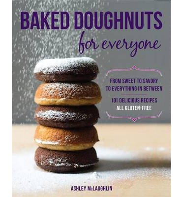 [( Baked Doughnuts for Everyone: From Sweet to Savory to Everything in Between, 101 Delicious Recipes, All Gluten-Free By McLaughlin, Ashley ( Author ) Paperback Oct - 2013)] Paperback