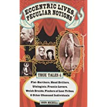 Eccentric Lives, Peculiar Notions: True Tales of Flat-earthers, Head Drillers, Ufologists, Frantic Lovers, Welsh Druids, Finders of Lost Tribes and Other Obsessed Individuals
