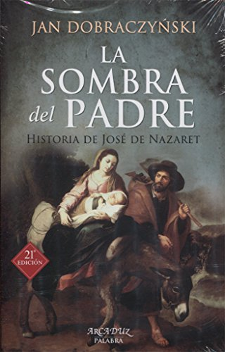 Descargar Libro La sombra del padre. Historia de José de Nazaret (Arcaduz) de Jan Dobraczynski