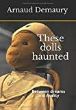 These dolls  haunted: Between dreams and reality