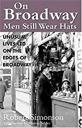 On Broadway Men Still Wear Hats: Unusual Lives Led on the Edges of Broadway by Robert Simonson (2004-08-01)