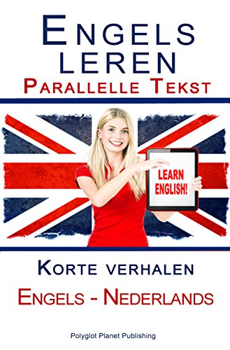 Engels leren - Parallelle tekst - Korte verhalen (Engels - Nederlands) (Dutch Edition)