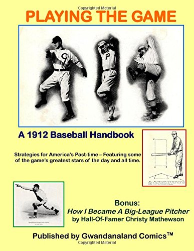 Playing The Game: A 1912 Baseball Handbook - Strategies for America's Past-time – Featuring some of the game's greatest stars of the day and all Pitcher by Hall-Of-Famer Christy Mathewson por C H Claudy