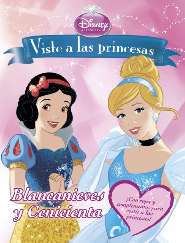 Viste a las princesas. Blancanieves y  Cenicienta: Libro de recortables (Disney. Princesas) por Disney