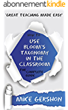 How to use Bloom's Taxonomy in the Classroom: The Complete Guide (The 'How To...' Great Classroom Teaching Series Book 8) (English Edition)