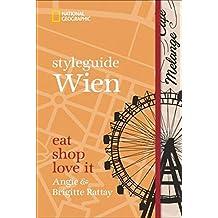 Styleguide Wien: Eat, shop, love it. Ein Wien-Reiseführer mit den Highlights zu Mode, Design und Nightlife. Österreichs Hauptstadt Wien, Schönbrunn und die Hofburg entdecken mit National Geographic.
