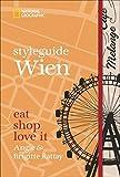 Styleguide Wien: Eat, shop, love it. Ein Wien-Reiseführer mit den Highlights zu Mode, Design und Nightlife. Österreichs Hauptstadt Wien, Schönbrunn und die Hofburg entdecken mit National Geographic. - Angie Rattay