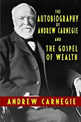 The Autobiography of Andrew Carnegie and The Gospel of Wealth by Andrew Carnegie (2010-07-05)