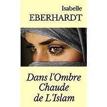 DANS L'OMBRE CHAUDE DE L'ISLAM (annoté) + notes biographiques sur la vie et l'oeuvre de l'auteure