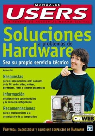 Soluciones a Problemas de Hardware (Manuales Users, 45) por Matias Blei