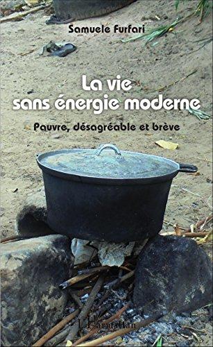 La vie sans énergie moderne: Pauvre, désagréable et brève