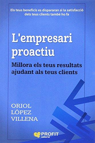 L'empresari proactiu : millora els teus resultats ajudant als teus clients