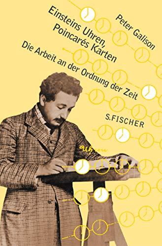 Einsteins Uhren und Poincarés Karten: Die Arbeit an der Ordnung der Zeit