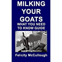 Milking Your Goats What You Need To Know Guide: Goat Knowledge: Volume 10