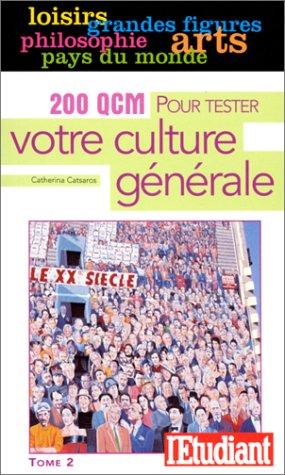 200 QCM POUR TESTER VOTRE CULTURE GENERALE. Tome 2, Grandes figures, pays du monde, arts, philo...