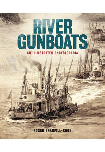 River Gunboats: An Illustrated Encyclopaedia por Roger Branfill-Cook