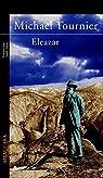 Eleazar: o El manantial y la zarza par Tournier