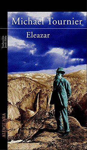 Eleazar: o El manantial y la zarza (LITERATURAS) por Michel Tournier