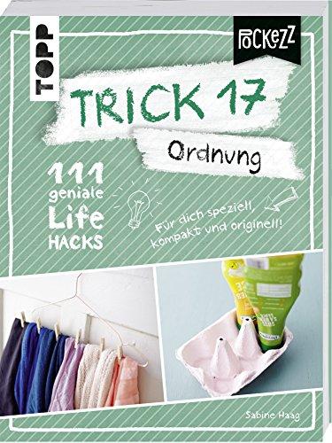 Trick 17 Pockezz - Ordnung: 111 geniale Lifehacks, die Ordnung ins Leben bringen