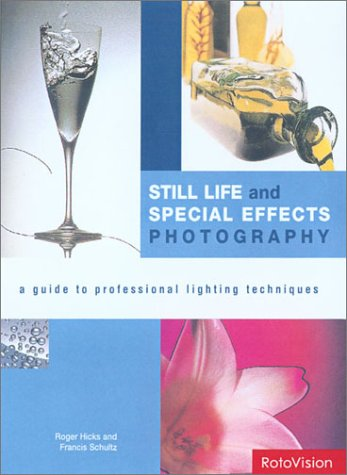 Still Life and Special Effects Photography: A Guide to Professional Lighting Techniques par Roger Hicks, Frances Schultz