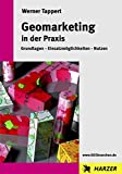 Geomarketing in der Praxis: Grundlagen Einsatzmöglichkeiten Nutzen