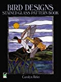 Bird Designs: Stained Glass Pattern Book (Dover Stained Glass Instruction)