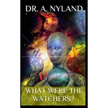 What were The Watchers?: Discover the Truth!: Volume 1