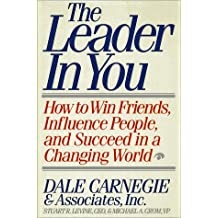 Leader in You: How to Win Friends, Influence People, and Succeed in a Changing World