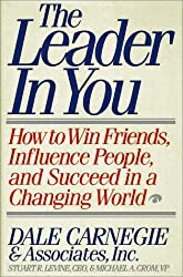 The Leader in You: How to Win Friends, Influence People, and Succeed in a Changing World