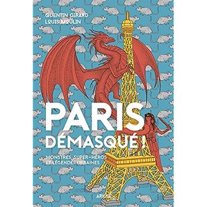 Paris démasqué !: Monstres, super-héros et légendes urbaines (Alt)