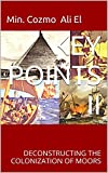 KEY POINTS II: DECONSTRUCTING THE COLONIZATION OF MOORS (KEY POINTS, Essays on the Ma...