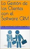 La Gestión de los Clientes con el Software CRM