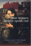 Irish Women Writers Speak Out: Voices from the Field (Irish Studies)