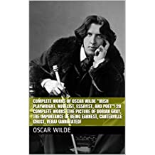 "Complete Works of Oscar Wilde ""Irish Playwright, Novelist, Essayist, and Poet""! 28 Complete Works (The Picture of Dorian Gray, The Importance of Being ... Ghost, Vera) (Annotated) (English Edition)"