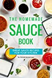 The Homemade Sauce Book: Great Sauce Recipes for Your Kitchen (English Edition)