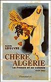 Image de Chère Algérie : La France et sa colonie (1930-1962)