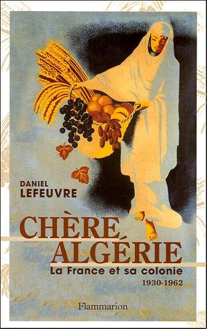 Chre Algrie : La France et sa colonie (1930-1962)