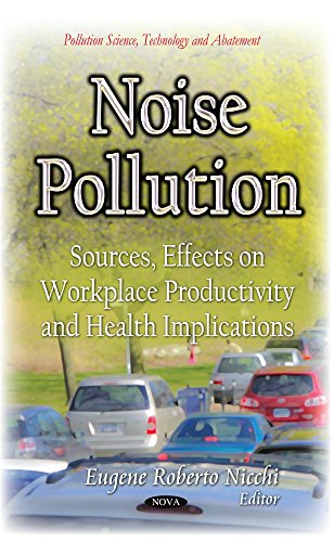 Noise Pollution: Sources, Effects on Workplace Productivity and Health Implications (Pollution Science, Technology and Abatement)