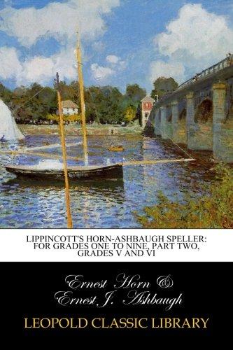 Lippincott's Horn-Ashbaugh Speller: For Grades One to Nine, part two, grades V and VI