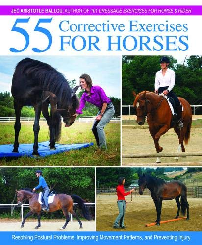 55 Corrective Exercises for Horses: Resolving Postural Problems, Improving Movement Patterns, and Preventing Injury por Jec Aristotle Ballou