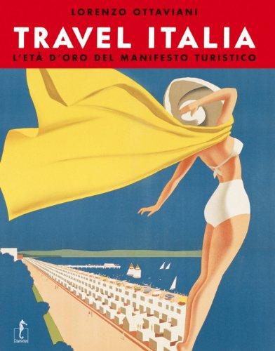 Travel italia. l'età d'oro del manifesto turistico italiano 1920-1950. ediz. illustrata: 24 x 31 cm