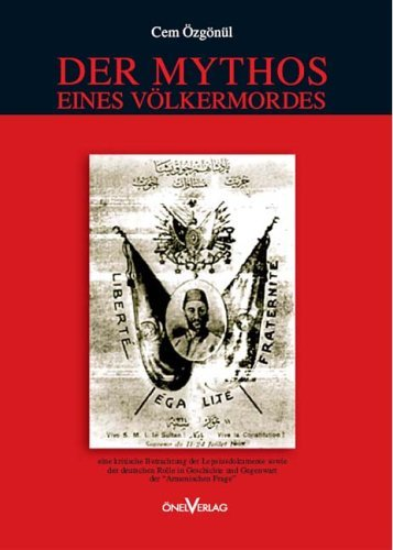 Der Mythos eines Völkermordes - eine kritische Betrachtung der Lepsiusdokumente sowie der deutschen Rolle in Geschichte und Gegenwart der Armenischen Frage by Cem Ã-zgönül (2006-09-05)